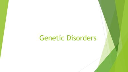 Genetic Disorders. Genetic disorders  Disorders caused by abnormalities <strong>in</strong> an individual's DNA  These can be inherited (germ cell) or caused by a mutation.