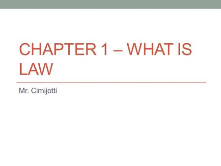 CHAPTER 1 – WHAT IS LAW Mr. Cimijotti. Characteristics 1. Jurisprudence: is the study of law and legal philosophy. 2. Law Defined: are the rules and regulations.