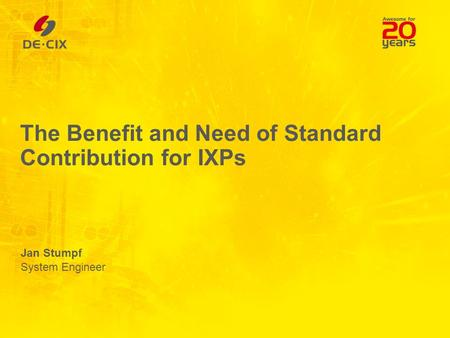 The Benefit and Need of Standard Contribution for IXPs Jan Stumpf System Engineer.