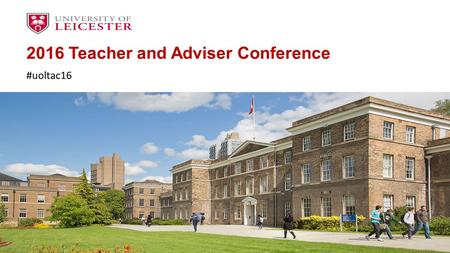 2016 Teacher and Adviser Conference #uoltac16. Programme 09.30 – 10.50Welcome Address Professor Mark Peel – Provost 9.50 – 10.30Key note speaker Jane.