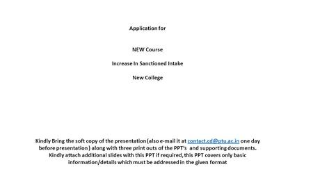 Application for NEW Course Increase In Sanctioned Intake New College Kindly Bring the soft copy of the presentation (also  it at