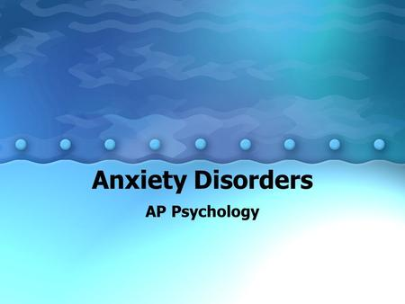 Anxiety Disorders AP Psychology. Anxiety A generalized feeling of apprehension and dread that includes many bodily upsets.