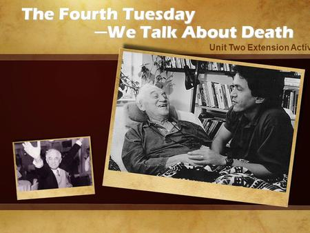 The Fourth Tuesday ─ We Talk About Death ─ We Talk About Death Unit Two Extension Activity.