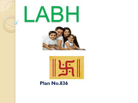 JEEVAN LABH Plan No.836. Endowment Plan Limited Premium Paying Term Non-Linked With Bonus & FAB Endowment Plan Limited Premium Paying Term Non-Linked.