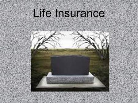 Life Insurance. Objectives Students will define keys terms related to life insurance Students will identify key features of various types of life insurance.