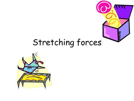 Stretching forces. What can forces do? A force is a push, pull or twist. Forces can change: the movement of an object the shape of an object Today, we.