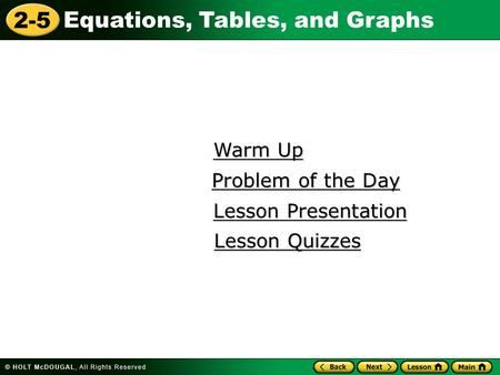 2-5 Equations, Tables, and Graphs Warm Up Warm Up Lesson Presentation Lesson Presentation Problem of the Day Problem of the Day Lesson Quizzes Lesson Quizzes.