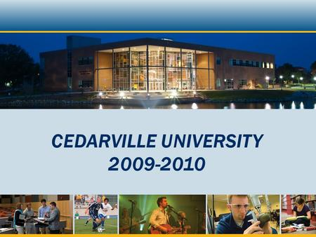 CEDARVILLE UNIVERSITY 2009-2010. STUDENT LIFE DIVISION  Cedarville University is equipping the next generation of Christian leaders. This effort extends.