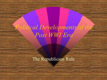 Political Developments of the Post WWI Era The Republicans Rule.
