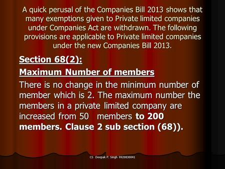 CS Deepak P. Singh 9920830041 A quick perusal of the Companies Bill 2013 shows that many exemptions given to Private limited companies under Companies.