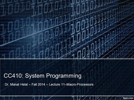 CC410: System Programming Dr. Manal Helal – Fall 2014 – Lecture 11–Macro-Processors.