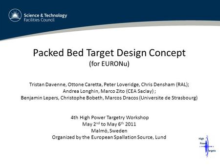 Packed Bed Target Design Concept (for EURONu) Tristan Davenne, Ottone Caretta, Peter Loveridge, Chris Densham (RAL); Andrea Longhin, Marco Zito (CEA Saclay)