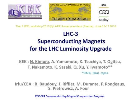 KEK-CEA Superconducting Magnet Co-operation Program The FJPPL workshop LAPP, Annecy-Le-Vieux (France), June 15-17 2010 LHC-3 Superconducting Magnets.