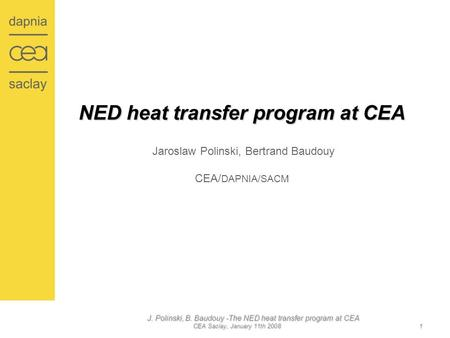 J. Polinski, B. Baudouy -The NED heat transfer program at CEA CEA Saclay, January 11th 2008 1 NED heat transfer program at CEA NED heat transfer program.