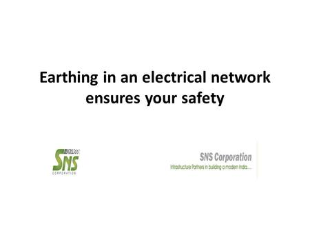 Earthing in an electrical network ensures your safety.
