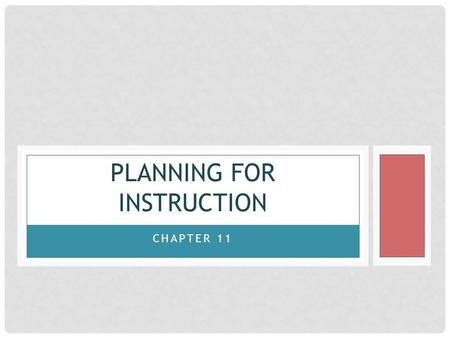 CHAPTER 11 PLANNING FOR INSTRUCTION. Lesson Planning Course Planning Curriculum Educational Standards.
