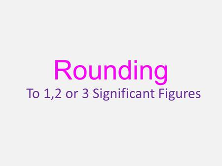 Rounding To 1,2 or 3 Significant Figures. Significant Figures ImportantNumbers A significant number is any number that is not zero. Zero is only significant.