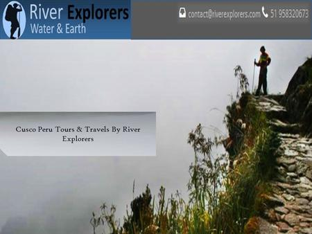 Cusco Peru Tours & Travels By River Explorers. RIVER EXPLORERS is a Cusco-based travel and adventure agency of the inspiration of Boris Rojas Tupayachi.