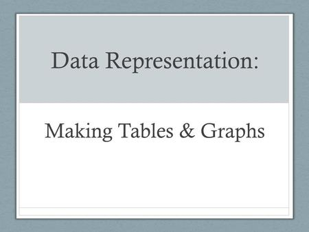 Data Representation: Making Tables & Graphs. Data Tables.