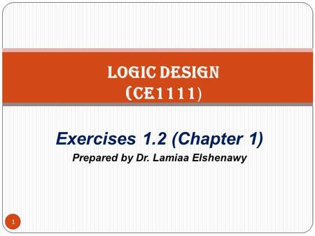 Exercises 1.2 (Chapter 1) Prepared by Dr. Lamiaa Elshenawy 1 Logic Design (CE1111 )
