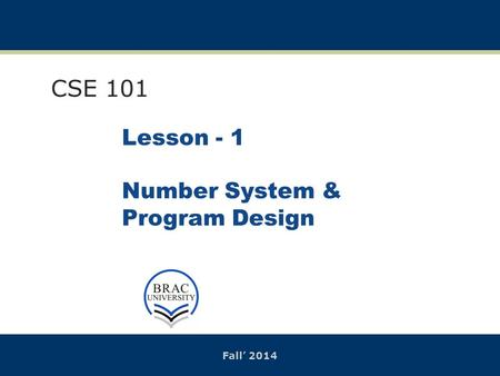 Fall' 2014 Lesson - 1 Number System & Program Design CSE 101.