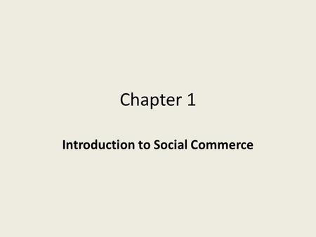 Chapter 1 Introduction to Social Commerce. Learning Objectives 1.Define social computing and the Social Web. 2.Describe the Social Web revolution. 3.Describe.