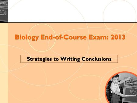Biology End-of-Course Exam: 2013 Strategies to Writing Conclusions.