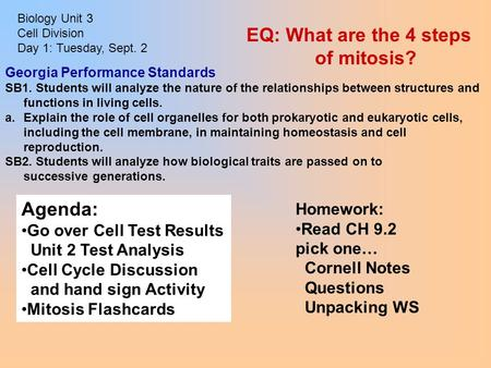 Biology Unit 3 Cell Division Day 1: Tuesday, Sept. 2 Homework: Read CH 9.2 pick one… Cornell Notes Questions Unpacking WS Agenda: Go over Cell Test Results.