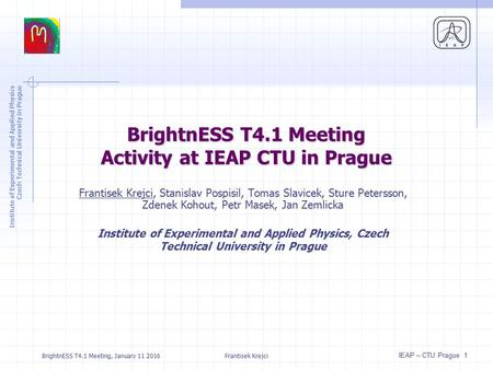 Institute of Experimental and Applied Physics Czech Technical University in Prague IEAP – CTU Prague 1 BrightnESS T4.1 Meeting Activity at IEAP CTU in.