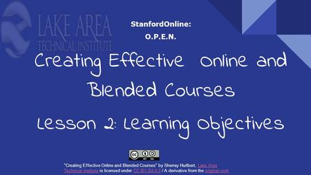 StanfordOnline: O.P.E.N. Creating Effective Online and Blended Courses Lesson 2: Learning Objectives Creating Effective Online and Blended Courses by.