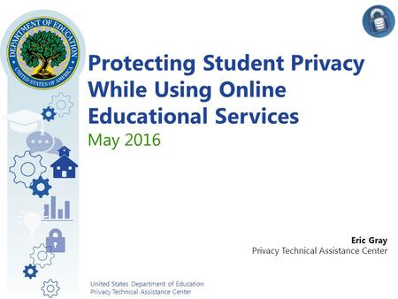 2 United States Department of Education Privacy Technical Assistance Center Eric Gray Privacy Technical Assistance Center Protecting Student Privacy While.