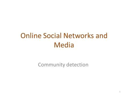 Online Social Networks and Media Community detection 1.