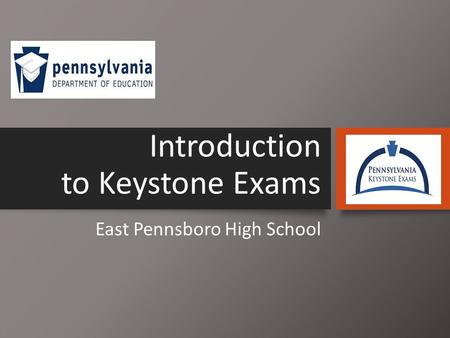 Introduction to Keystone Exams East Pennsboro High School.