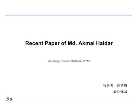 Recent Paper of Md. Akmal Haidar Meeting before ICASSP 2013 報告者:郝柏翰 2013/05/23.