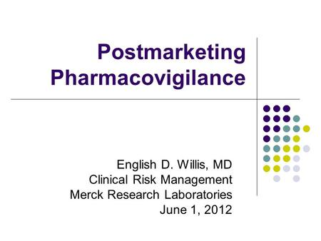 Postmarketing Pharmacovigilance English D. Willis, MD Clinical Risk Management Merck Research Laboratories June 1, 2012.