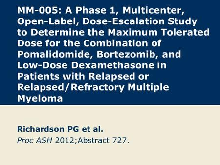 MM-005: A Phase 1, Multicenter, Open-Label, Dose-Escalation Study to Determine the Maximum Tolerated Dose for the Combination of Pomalidomide, Bortezomib,