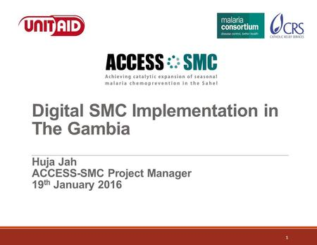 Digital SMC Implementation in The Gambia Huja Jah ACCESS-SMC Project Manager 19 th January 2016 1.