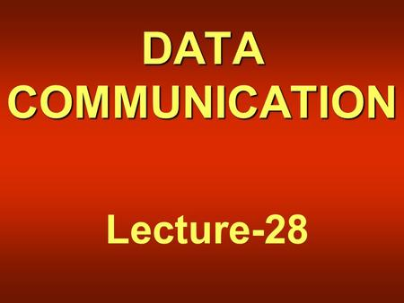 DATA COMMUNICATION Lecture-28. Recap of Lecture 27  Frequency Ranges  Terrestrial Microwave Communication  Satellite Communication  Cellular Telephony.