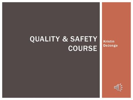 Kristin DeJonge QUALITY & SAFETY COURSE Course Description  This two session course provides new graduate nurses with an overview of current quality.
