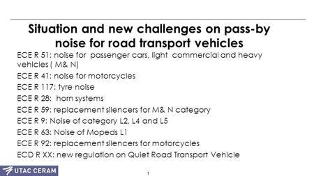 1 Situation and new challenges on pass-by noise for road transport vehicles ECE R 51: noise for passenger cars, light commercial and heavy vehicles ( M&