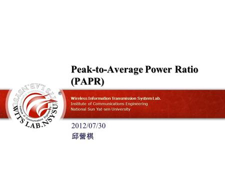 Wireless Information Transmission System Lab. Institute of Communications Engineering National Sun Yat-sen University Peak-to-Average Power Ratio (PAPR)