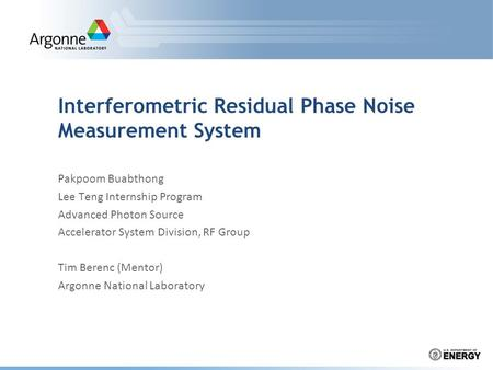 Interferometric Residual Phase Noise Measurement System Pakpoom Buabthong Lee Teng Internship Program Advanced Photon Source Accelerator System Division,
