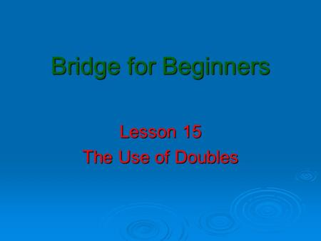 Bridge for Beginners Lesson 15 The Use of Doubles.