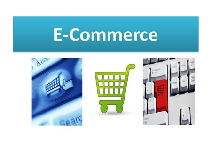 E-Commerce. What is E-Commerce? -considered the buying and selling of products over the internet Examples: a.Amazon- sell CDs, videos and others, and.