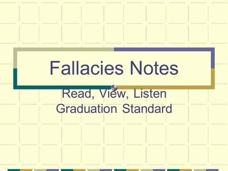 Fallacies Notes Read, View, Listen Graduation Standard.