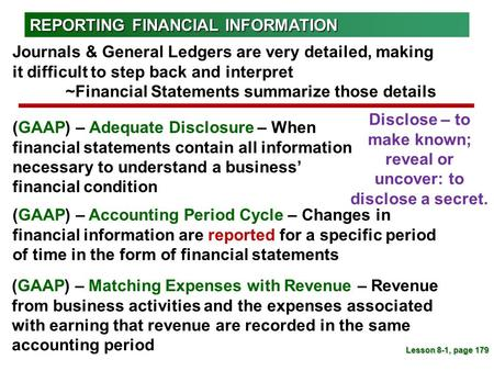 (GAAP) – Adequate Disclosure – When financial statements contain all information necessary to understand a business' financial condition Lesson 8-1, page.