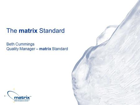 The matrix Standard Beth Cummings Quality Manager – matrix Standard.