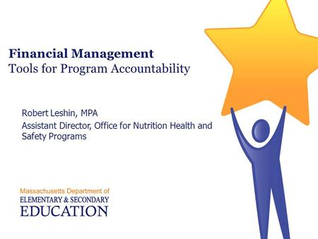 Financial Management Tools for Program Accountability Robert Leshin, MPA Assistant Director, Office for Nutrition Health and Safety Programs.