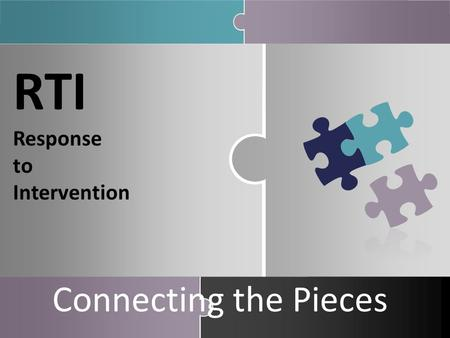 RTI Response to Intervention Connecting the Pieces.