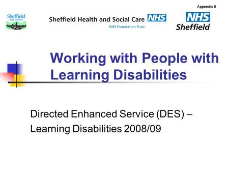 Working with People with Learning Disabilities Directed Enhanced Service (DES) – Learning Disabilities 2008/09 Appendix 5.